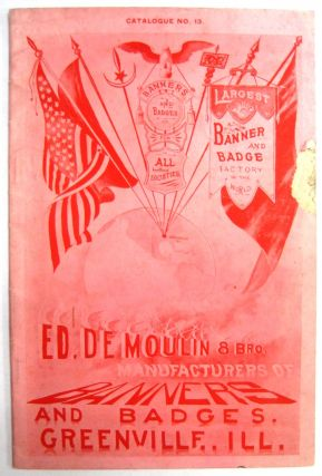 BANNERS AND BADGES FOR ALL SOCIETIES. LARGEST BANNER AND BADGE FACTORY IN THE WORLD. ED. DE MOULIN & BRO. MANUFACTURERS OF BANNERS AND BADGES. Ed. DeMoulin.