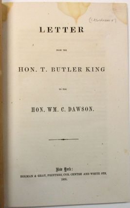 LETTER FROM THE HON. T. BUTLER KING TO THE HON. WM. C. DAWSON. T. Butler King