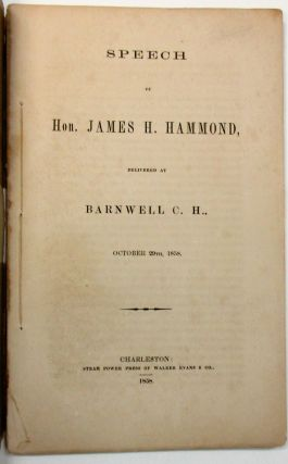 SPEECH OF HON. JAMES H. HAMMOND, DELIVERED AT BARNWELL C.H., OCTOBER 29TH, 1858. James Hammond