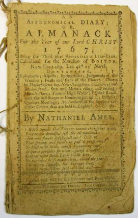 AN ASTRONOMICAL DIARY; OR, ALMANACK FOR THE YEAR OF OUR LORD CHRIST 1767. Nathaniel Ames