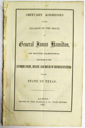 OBITUARY ADDRESSES ON THE OCCASION OF THE DEATH OF GENERAL JAMES HAMILTON, OF SOUTH CAROLINA,...
