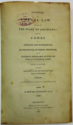 SYSTEM OF PENAL LAW, PREPARED FOR THE STATE OF LOUISIANA; COMPRISING CODES OF OFFENCES AND...