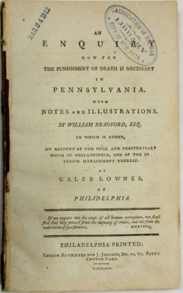 AN ENQUIRY HOW FAR THE PUNISHMENT OF DEATH IS NECESSARY IN PENNSYLVANIA. WITH NOTES AND...