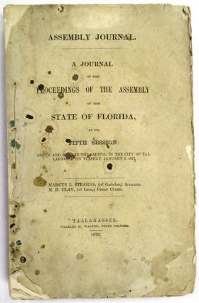 ASSEMBLY JOURNAL. A JOURNAL OF THE PROCEEDINGS OF THE ASSEMBLY OF THE STATE OF FLORIDA, AT ITS...