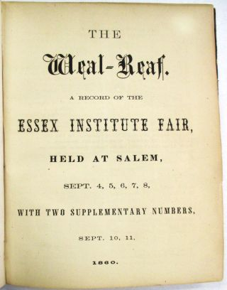 THE WEAL-REAF. A RECORD OF THE ESSEX INSTITUTE FAIR, HELD AT SALEM, SEPT. 4, 5, 6, 7, 8, WITH TWO SUPPLEMENTARY NUMBERS, SEPT. 10, 11. Nathaniel Hawthorne.
