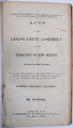 COLLECTION OF ACTS OF EIGHT SESSIONS OF THE LEGISLATIVE ASSEMBLY OF THE TERRITORY OF NEW MEXICO,...