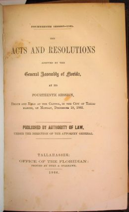 TWELVE SESSIONS OF THE FLORIDA GENERAL ASSEMBLY, PRINTED BEFORE, DURING, AND IMMEDIATELY AFTER THE CIVIL WAR.