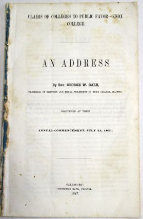 CLAIMS OF COLLEGES TO PUBLIC FAVOR- KNOX COLLEGE. AN ADDRESS BY REV. GEORGE W. GALE, PROFESSOR OF...