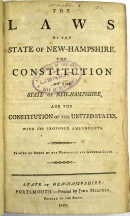 THE LAWS OF THE STATE OF NEW-HAMPSHIRE, THE CONSTITUTION OF THE STATE OF NEW-HAMPSHIRE, AND THE CONSTITUTION OF THE UNITED STATES, WITH ITS PROPOSED AMENDMENTS. New Hampshire:.