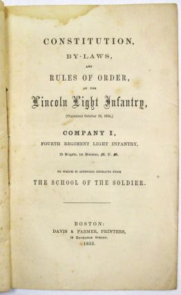 CONSTITUTION, BY-LAWS, AND RULES OF ORDER OF THE LINCOLN LIGHT INFANTRY, (ORGANIZED OCTOBER 19,...
