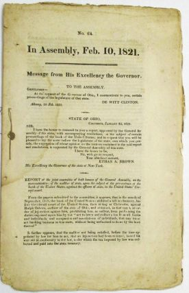 IN ASSEMBLY, FEB. 10, 1821. MESSAGE FROM HIS EXCELLENCY THE GOVERNOR. TO THE ASSEMBLY. GENTLEMEN- AT THE REQUEST OF THE GOVERNOR OF OHIO, I COMMUNICATE TO YOU, CERTAIN PROCEEDINGS OF THE GOVERNOR OF THAT STATE. DE WITT CLINTON. Eleventh Amendment: Osborn vs. Bank of the United States.