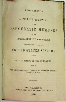 PROCEEDINGS OF A PUBLIC MEETING OF THE DEMOCRATIC MEMBERS OF THE LEGISLATURE OF CALIFORNIA, OPPOSED TO THE ELECTION OF A UNITED STATES SENATOR AT THE PRESENT SESSION OF THE LEGISLATURE, HELD IN THE SENATE CHAMBER AT BENICIA, ON THURSDAY EVENING, FEBRUARY 2, 1854.