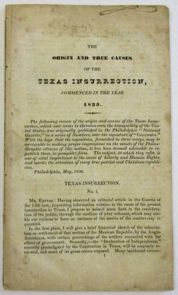 THE ORIGIN AND TRUE CAUSES OF THE TEXAS INSURRECTION, COMMENCED IN THE YEAR 1835. Benjamin Lundy