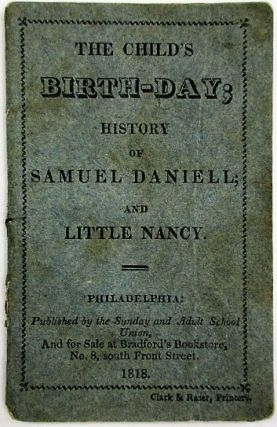 THE CHILD'S BIRTH-DAY; HISTORY OF SAMUEL DANIELL; AND LITTLE NANCY. Children's Book