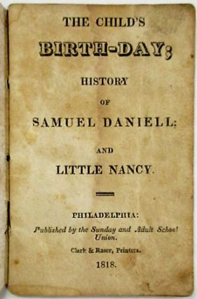 THE CHILD'S BIRTH-DAY; HISTORY OF SAMUEL DANIELL; AND LITTLE NANCY.