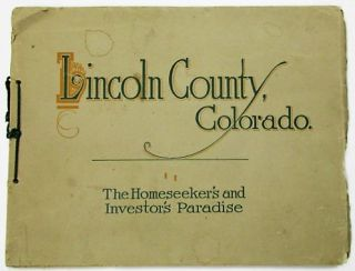 LINCOLN COUNTY, COLORADO. THE HOMESEEKER'S AND INVESTOR'S PARADISE. K. Von Hagen