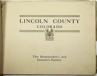 LINCOLN COUNTY, COLORADO. THE HOMESEEKER'S AND INVESTOR'S PARADISE.