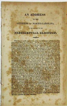 AN ADDRESS TO THE CITIZENS OF NORTH-CAROLINA, ON THE SUBJECT OF THE PRESIDENTIAL ELECTION. Election of 1824.