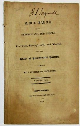 AN ADDRESS TO THE REPUBLICANS AND PEOPLE OF NEW-YORK, PENNSYLVANIA, AND VIRGINIA. UPON THE...