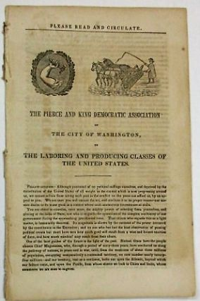THE PIERCE AND KING DEMOCRATIC ASSOCIATION OF THE CITY OF WASHINGTON, TO THE LABORING AND...