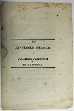 THE TENNESSEE FARMER; OR, FARMER JACKSON IN NEW-YORK. Andrew Jackson