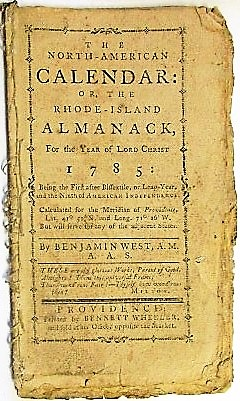 THE NORTH-AMERICAN CALENDAR: OR, THE RHODE-ISLAND ALMANACK, FOR THE YEAR OF LORD CHRIST 1785...BY BENJAMIN WEST, A.M. A.A.S. Benjamin West.