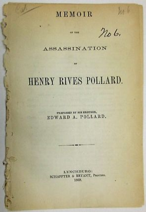 MEMOIR OF THE ASSASSINATION OF HENRY RIVES POLLARD. PREPARED BY HIS BROTHER, EDWARD A. POLLARD.