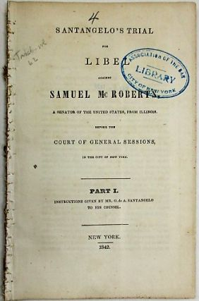 SANTANGELO'S TRIAL FOR LIBEL AGAINST SAMUEL McROBERTS, A SENATOR OF THE UNITED STATES, FROM ILLINOIS. BEFORE THE COURT OF GENERAL SESSIONS, IN THE CITY OF NEW YORK. PART I. INSTRUCTIONS GIVEN BY MR. O. DE A. SANTANGELO TO HIS COUNSEL. Orazio Donato Gideon de Attellis Santangelo.