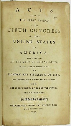 ACTS PASSED AT THE FIRST SESSION OF THE FIFTH CONGRESS OF THE UNITED STATES OF AMERICA: BEGUN AND HELD AT THE CITY OF PHILADELPHIA, IN THE STATE OF PENNSYLVANIA, ON MONDAY THE FIFTEENTH OF MAY, ONE THOUSAND SEVEN HUNDRED AND NINETY-SEVEN, AND OF THE INDEPENDENCE OF THE UNITED STATES, THE TWENTY-FIRST. United States:.