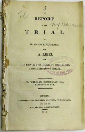A REPORT OF THE TRIAL OF MR. HUGH FITZPATRICK, FOR A LIBEL UPON HIS GRACE THE DUKE OF RICHMOND,...