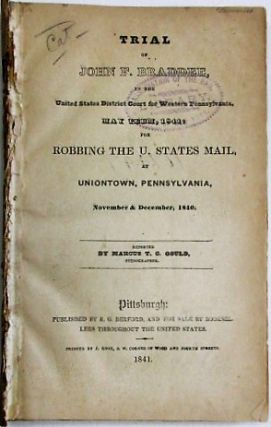 TRIAL OF JOHN F. BRADDEE, IN THE UNITED STATES DISTRICT COURT OF WESTERN PENNSYLVANIA, MAY TERM...
