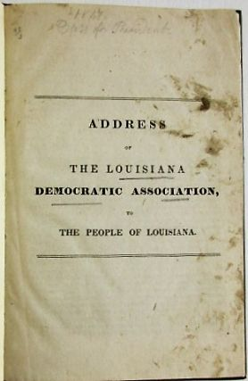 ADDRESS OF THE LOUISIANA DEMOCRATIC ASSOCIATION, TO THE PEOPLE OF LOUISIANA. Democratic...