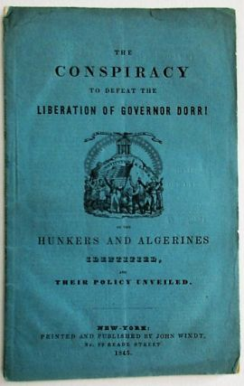 THE CONSPIRACY TO DEFEAT THE LIBERATION OF GOVERNOR DORR; OR THE HUNKERS AND ALGERINES...