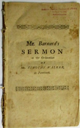 CHRISTIAN CHURCHES FORM'D AND FURNISH'D BY CHRIST. A SERMON PREACH'D AT THE GATHERING OF A CHURCH, AND THE ORDINATION OF THE REVEREND MR. TIMOTHY WALKER TO THE PASTORAL OFFICE, AT THE NEW PLANTATION CALLED PENNICOOK. NOV. 18TH 1730. BY JOHN BARNARD, M.A. PASTOR OF A CHURCH IN ANDOVER. TO WHICH ARE ANNEXED, THE CHARGE, AND THE RIGHT HAND OF FELLOWSHIP, USED ON THAT OCCASION. NOW MADE PUBLICK AT THE DESIRE OF SEVERAL WHO WERE PRESENT AT THAT SOLEMNITY. John Barnard.
