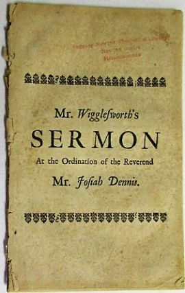 THE EXCELLENCY OF THE GOSPEL-MESSAGE; WITH THE DUTY AND DIGNITY OF THE MESSENGERS OF CHRIST. A SERMON PREACHED AT THE EAST PRECINCT IN YARMOUTH, JUNE 22. 1727. AT THE ORDINATION OF THE REVEREND JOSIAH DENNIS, M.A. Samuel Wigglesworth.
