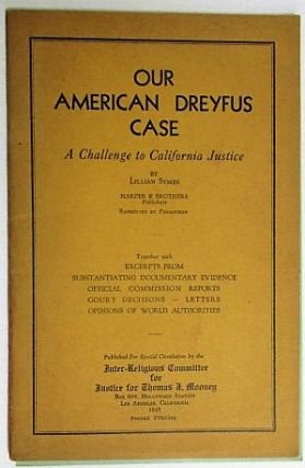OUR AMERICAN DREYFUS CASE. A CHALLENGE TO CALIFORNIA JUSTICE. Tom Mooney, Lillian Symes.