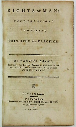 RIGHTS OF MAN: PART THE SECOND. COMBINING PRINCIPLE AND PRACTICE. BY THOMAS PAINE, SECRETARY FOR FOREIGN AFFAIRS TO CONGRESS IN THE AMERICAN WAR, AND AUTHOR OF THE WORK INTITLED COMMON SENSE. Thomas Paine.