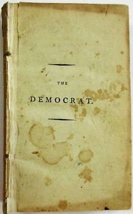 THE DEMOCRAT; OR INTRIGUES AND ADVENTURES OF JEAN LE NOIR, FROM HIS INLISTMENT AS A DRUMMER IN GENERAL ROCHEMBEAU'S ARMY, AND ARRIVAL AT BOSTON, TO HIS BEING DRIVEN FROM ENGLAND IN 1795, AFTER HAVING BORNE A CONSPICUOUS PART IN THE FRENCH REVOLUTION, AND AFTER A GREAT VARIETY OF ENTERPRIZES, HAZARDS AND ESCAPES DURING HIS STAY IN ENGLAND, WHERE HE WAS SENT IN QUALITY OF DEMOCRATIC MISSIONARY. IN TWO VOLUMES. VOL. I [-II]. Henry James Pye.