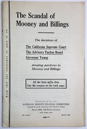 THE SCANDAL OF MOONEY AND BILLINGS. THE DECISIONS OF THE CALIFORNIA SUPREME COURT THE ADVISORY PARDON BOARD GOVERNOR YOUNG DENYING PARDONS TO MOONEY AND BILLINGS. ALL THE FACTS UP TO DATE. USE THE COUPON ON THE BACK PAGE. Tom Mooney.