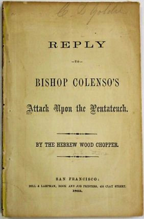 REPLY TO BISHOP COLENSO'S ATTACK UPON THE PENTATEUCH. BY THE HEBREW WOOD CHOPPER. The Hebrew Wood Chopper, Jacob Leon Stone.