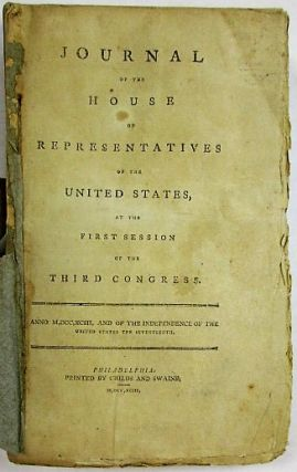 JOURNAL OF THE HOUSE OF REPRESENTATIVES OF THE UNITED STATES, AT THE FIRST SESSION OF THE THIRD CONGRESS. United States:.