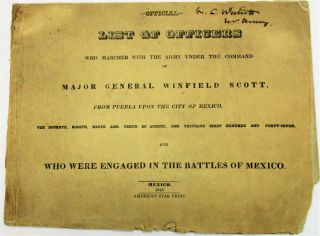 OFFICIAL LIST OF OFFICERS WHO MARCHED WITH THE ARMY UNDER THE COMMAND OF MAJOR GENERAL WINFIELD SCOTT, FROM PUEBLA UPON THE CITY OF MEXICO, THE SEVENTH, EIGHTH, NINTH AND TENTH OF AUGUST, ONE THOUSAND EIGHT HUNDRED AND FORTY-SEVEN, AND WHO WERE ENGAGED IN THE BATTLES OF MEXICO. Mexican War, Winfield Scott.