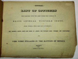 OFFICIAL LIST OF OFFICERS WHO MARCHED WITH THE ARMY UNDER THE COMMAND OF MAJOR GENERAL WINFIELD SCOTT, FROM PUEBLA UPON THE CITY OF MEXICO, THE SEVENTH, EIGHTH, NINTH AND TENTH OF AUGUST, ONE THOUSAND EIGHT HUNDRED AND FORTY-SEVEN, AND WHO WERE ENGAGED IN THE BATTLES OF MEXICO.
