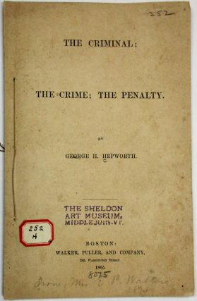 THE CRIMINAL; THE CRIME; THE PENALTY. George H. Hepworth