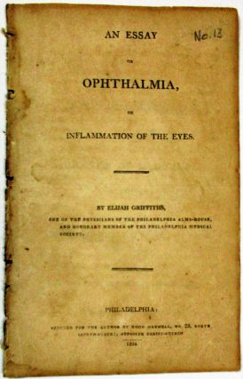 AN ESSAY ON OPHTHALMIA, OR INFLAMMATION OF THE EYES. Elijah Griffiths