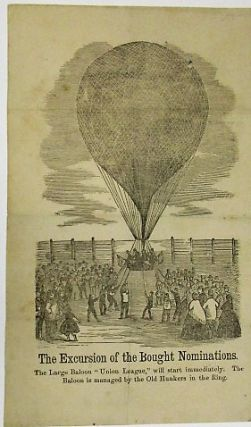 "THE EXCURSION OF THE BOUGHT NOMINATIONS. THE LARGE BALOON ""UNION LEAGUE,"" WILL START IMMEDIATELY...."
