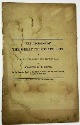 THE DECISION OF THE GREAT TELEGRAPH SUIT OF SAMUEL F. B. MORSE AND ALFRED VAIL, VS. FRANCIS O.J....