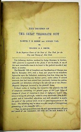 THE DECISION OF THE GREAT TELEGRAPH SUIT OF SAMUEL F. B. MORSE AND ALFRED VAIL, VS. FRANCIS O.J. SMITH, IN THE SUPERIOR COURT OF THE STATE OF NEW YORK FOR THE CITY AND COUNTY OF NEW YORK.