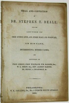 TRIAL AND CONVICTION OF DR. STEPHEN T. BEALE; WITH THE LETTERS OF CHIEF JUSTICE LEWIS, AND JUDGES...