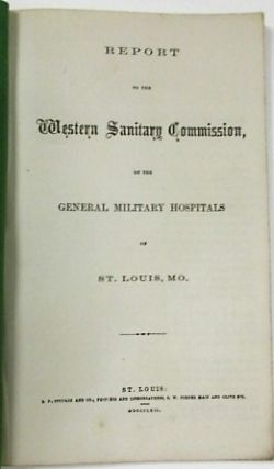 REPORT TO THE WESTERN SANITARY COMMISSION, ON THE GENERAL MILITARY HOSPITALS OF ST. LOUIS, MO....
